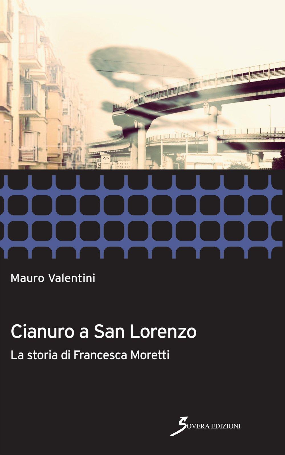 Cianuro a San Lorenzo. La storia di Francesca Moretti ...