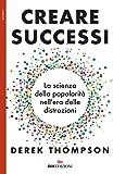 Creare successi. La scienza della popolarità nell'era delle distrazioni