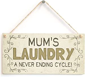 Mum's Laundry A Never Ending Cycle! - Beautiful Mother Home Accessory Gift Sign