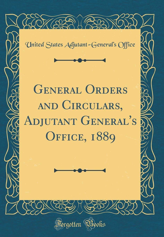 Download General Orders and Circulars, Adjutant General's Office, 1889 (Classic Reprint) pdf