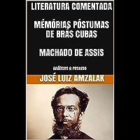 LITERATURA COMENTADA  MÉMÓRIAS PÓSTUMAS DE BRÁS CUBAS  MACHADO DE ASSIS: Análises e resumo (A literatura no vestibular da Fuvest 2018 Livro 2)