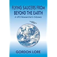 Flying Saucers From Beyond the Earth: A UFO Researcher?s Odyssey