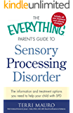 The Everything Parent's Guide to Sensory Processing Disorder: The Information and Treatment Options You Need to Help…