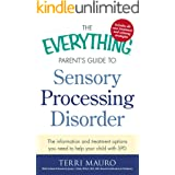 The Everything Parent's Guide to Sensory Processing Disorder: The Information and Treatment Options You Need to Help Your Chi