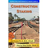 Construction Staking: Step by Step Guide (Surveying Mathematics Made Simple) (Volume 13)