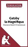 Gatsby le Magnifique de Francis Scott Fitzgerald (Fiche de lecture): Résumé complet et analyse détaillée de l'oeuvre