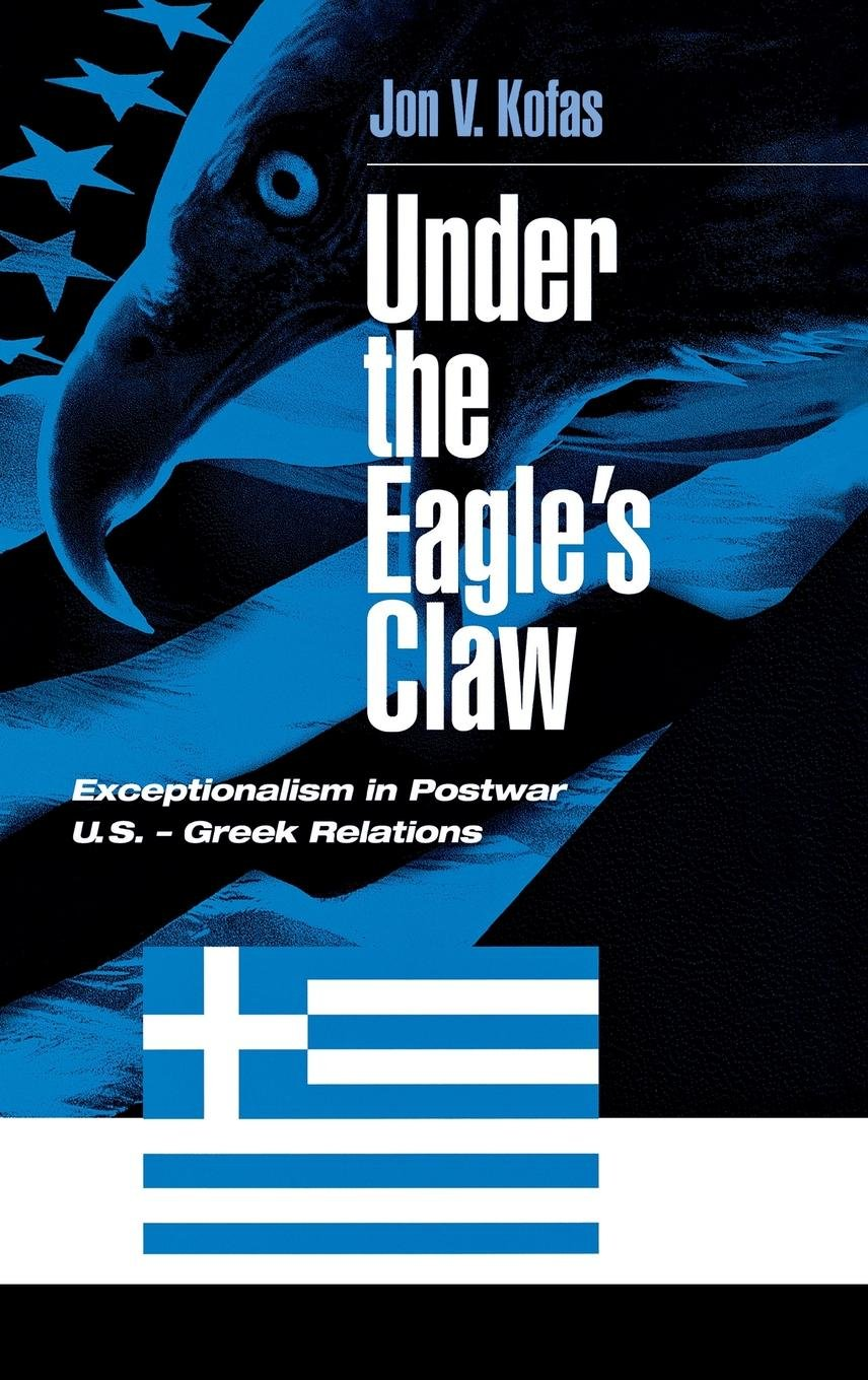 under the eagle s claw exceptionalism in postwar us greek relations kofas jon