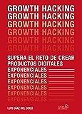 Growth Hacking: Supera el reto de crear productos digitales exponenciales (Social Media)