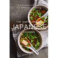 The Simple Art of Japanese Cooking: Everything You Need in a Japanese Cookbook