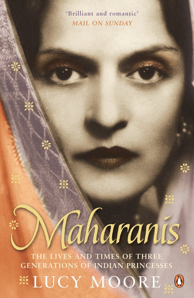 Maharanis: The Lives And Times Of Three Generations Of Indian Princesses:  Amazon: Lucy Moore: 9780141009728: Books