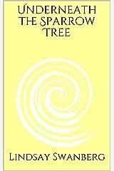 Underneath the Sparrow Tree Kindle Edition