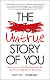 The Untrue Story of You: How to Let Go of the Past that Creates You, and Become Fully Alive in the Presen t
