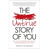 The Untrue Story of You: How to Let Go of the Past that Creates You, and Become Fully Alive in the Present