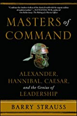 Masters of Command: Alexander, Hannibal, Caesar, and the Genius of Leadership Kindle Edition