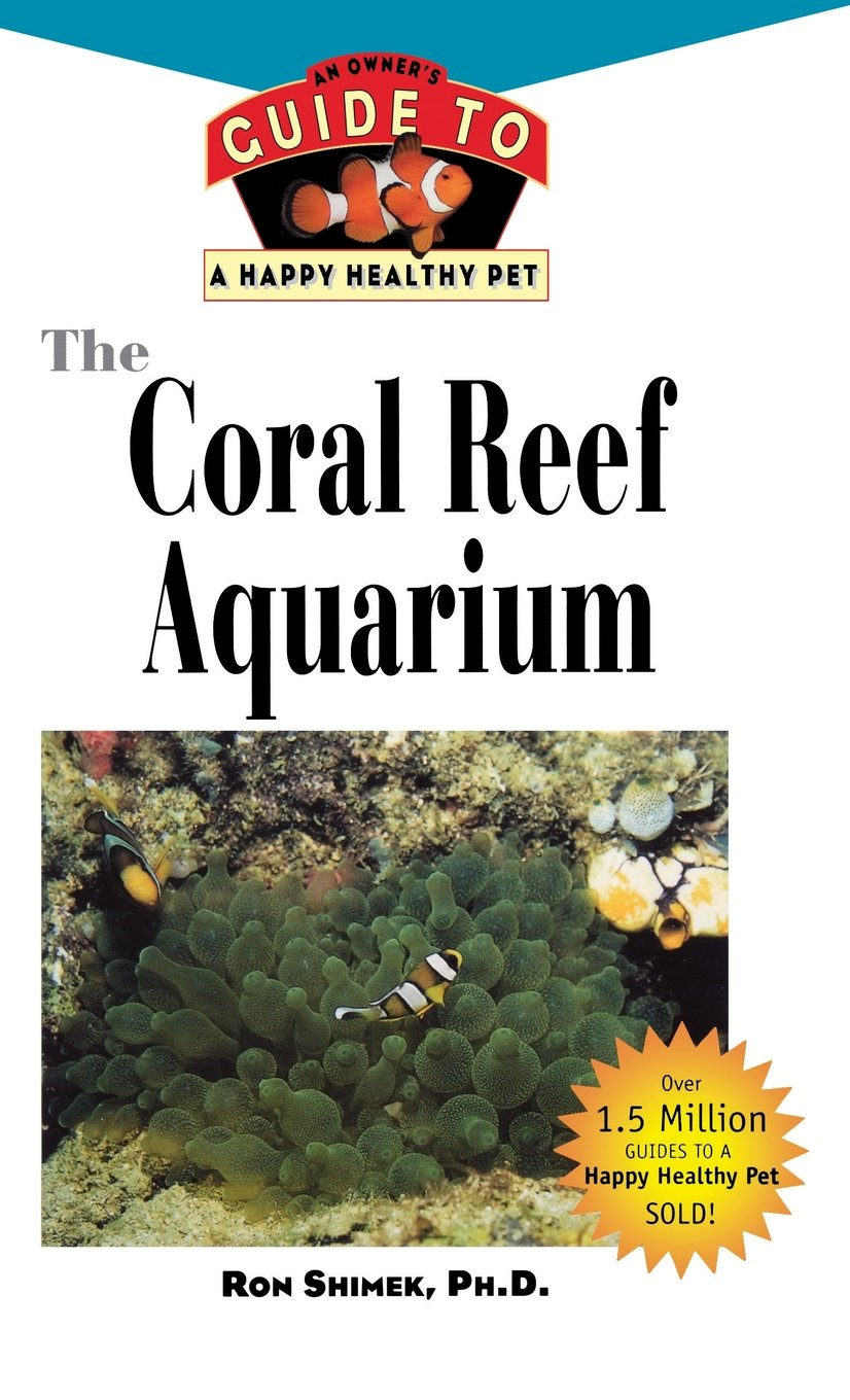 The Coral Reef Aquarium: An Owner's Guide toa Happy Healthy Fish (Happy Healthy Pet)