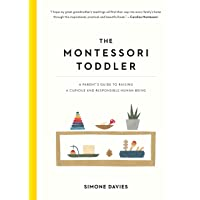 The Montessori Toddler: A Parent's Guide to Raising a Curious and Responsible Human...