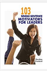 103 Single-Sentence Motivators For Leaders Kindle Edition