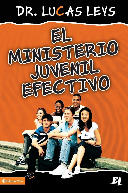 El ministerio juvenil efectivo, versión revisada Biblioteca de ...
