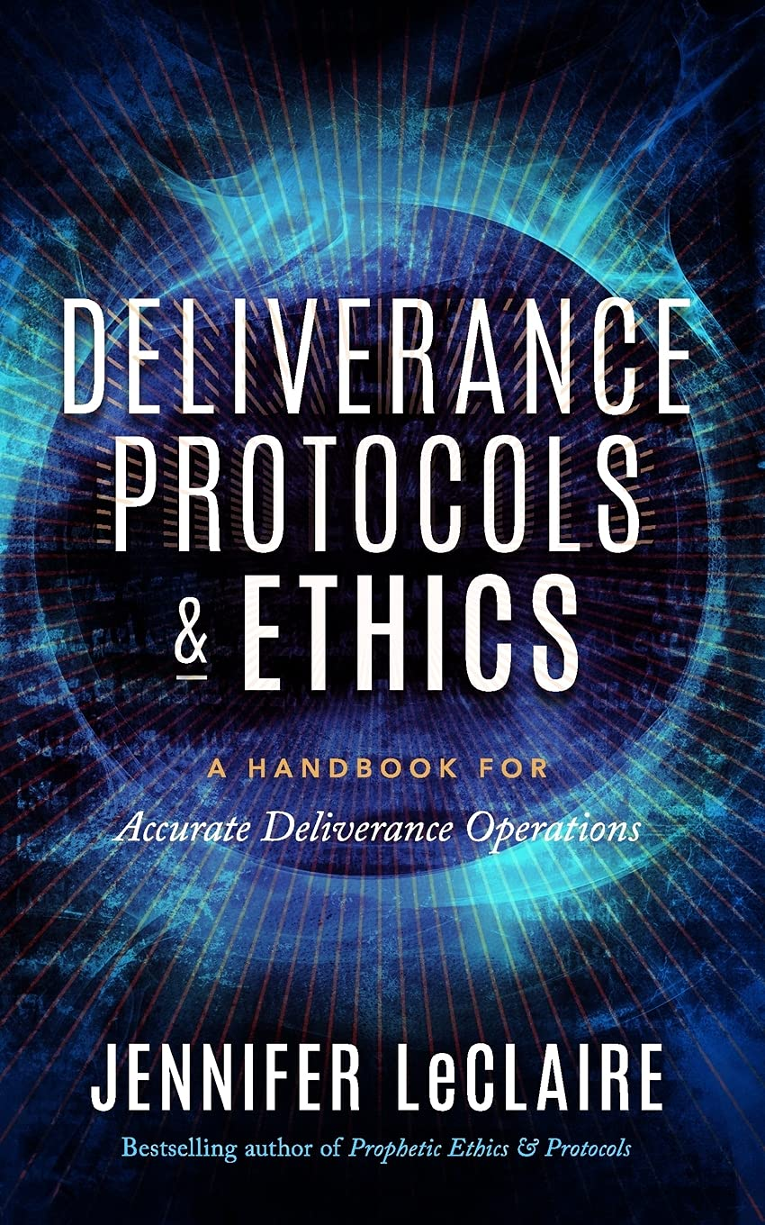 Deliverance Protocols & Ethics: A Handbook for Accurate Deliverance Operations
