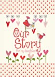 Our Story, for my daughter : Memory Journal capturing 18 years of stories & memories of your daughter (Parent & Child)