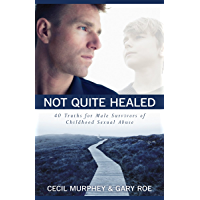 Not Quite Healed: 40 Truths for Male Survivors of Childhood Sexual Abuse