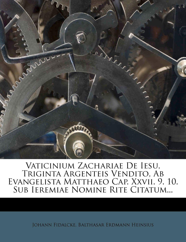 Download Vaticinium Zachariae De Iesu, Triginta Argenteis Vendito, Ab Evangelista Matthaeo Cap. Xxvii. 9. 10. Sub Ieremiae Nomine Rite Citatum... pdf