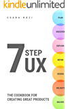 Seven Step UX: The Cookbook for Creating Great Products