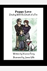 Puppy Love ~ Dealing With the Death of a Pet (The Sid Series ~ A Collection of Holistic Stories for Children) Kindle Edition