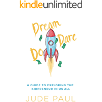 Dream, Dare, Do: A Guide to Exploring the Kidpreneur in Us All