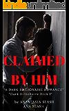 CLAIMED BY HIM: A DARK BILLIONAIRE ROMANCE (DARK  BILLIONAIRE Book 1)