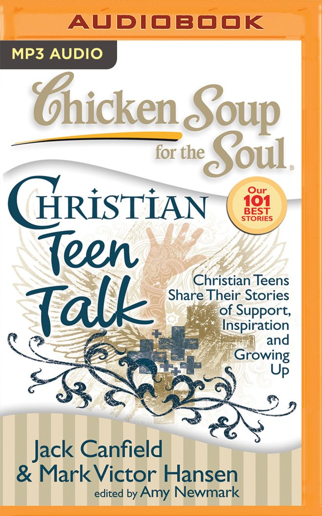 Download Chicken Soup for the Soul: Christian Teen Talk: Christian Teens Share Their Stories of Support, Inspiration, and Growing Up ebook