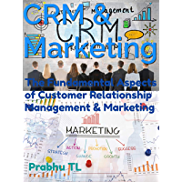 CRM & Marketing: The Fundamental Aspects of Customer Relationship Management & Marketing (English Edition)