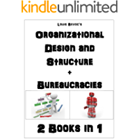 Organizational Design and Structure + Bureaucracies: 2 Books in 1 (English Edition)