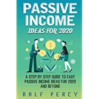Passive Income Ideas For 2020: A Step by Step Guide to Easy Passive Income Ideas For 2020 and Beyond. (Passive Income From Real Estate)