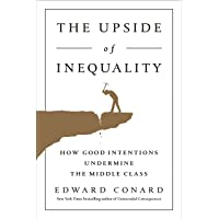 Upside of Inequality: How Good Intentions Undermine the Middle Class, The