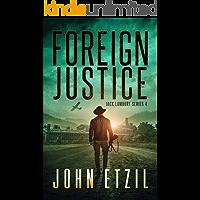 Foreign Justice - Vigilante Justice Thriller Series 4, with Jack Lamburt (Jack Lamburt Vigilante Justice)