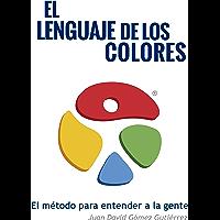 El Lenguaje de los Colores: El Método para entender a la gente