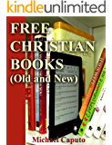 Free Christian Books (Old and New): Build a Very Large Collection of Christian Books—Without Ever Paying One Cent! (Free Books For a Quick Download Book 1)