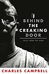 Behind The Creaking Door: Tales From The Dark Kindle Edition