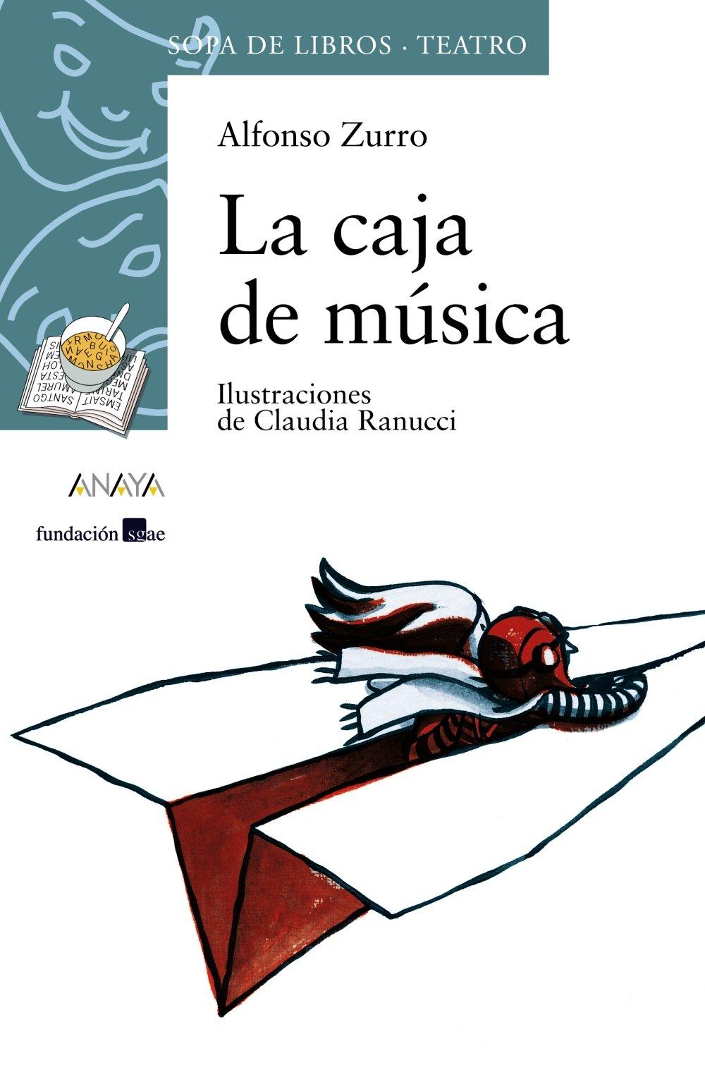 La caja de música (Literatura Infantil (6-11 Años) - Sopa De Libros (Teatro)) Tapa blanda – 2 nov 2004 Alfonso Zurro Claudia Ranucci ANAYA INFANTIL Y JUVENIL 8466726470