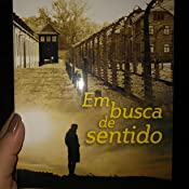 Em Busca De Sentido: Um psicólogo no campo de concentração