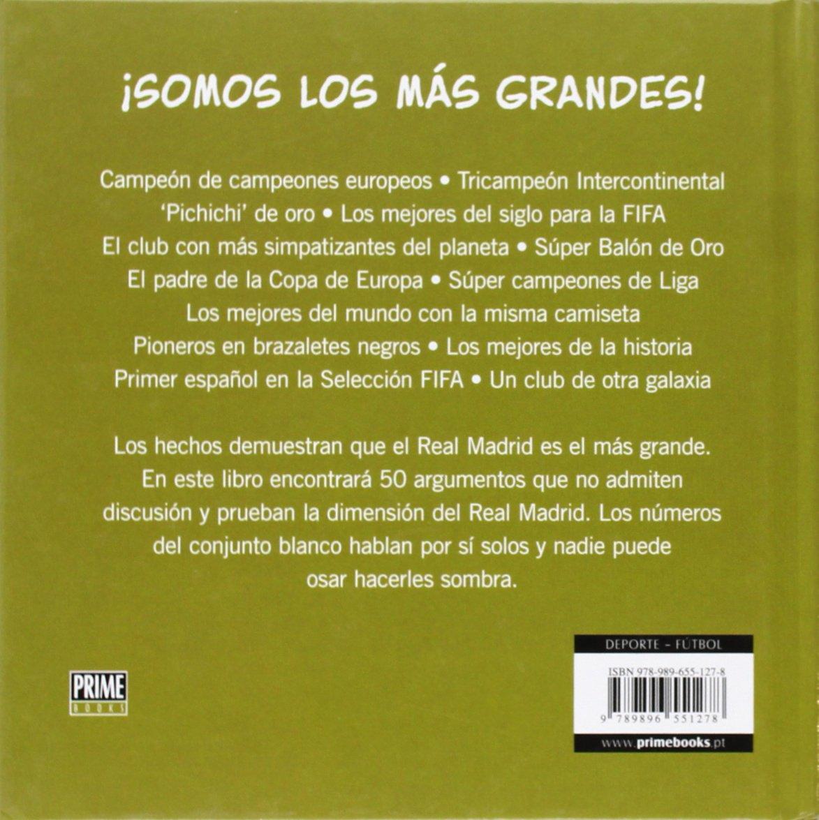 REAL MADRID - SOMOS LOS MA S GRANDES (50 Argumentos Absolutamente Imbatibles): Luis Miguel Pereira, Prime Books, Ricardo Galvao: 9789896551278: Amazon.com: ...