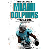 The Ultimate Miami Dolphins Trivia Book: A Collection of Amazing Trivia Quizzes and Fun Facts for Die-Hard Dolphins Fans…