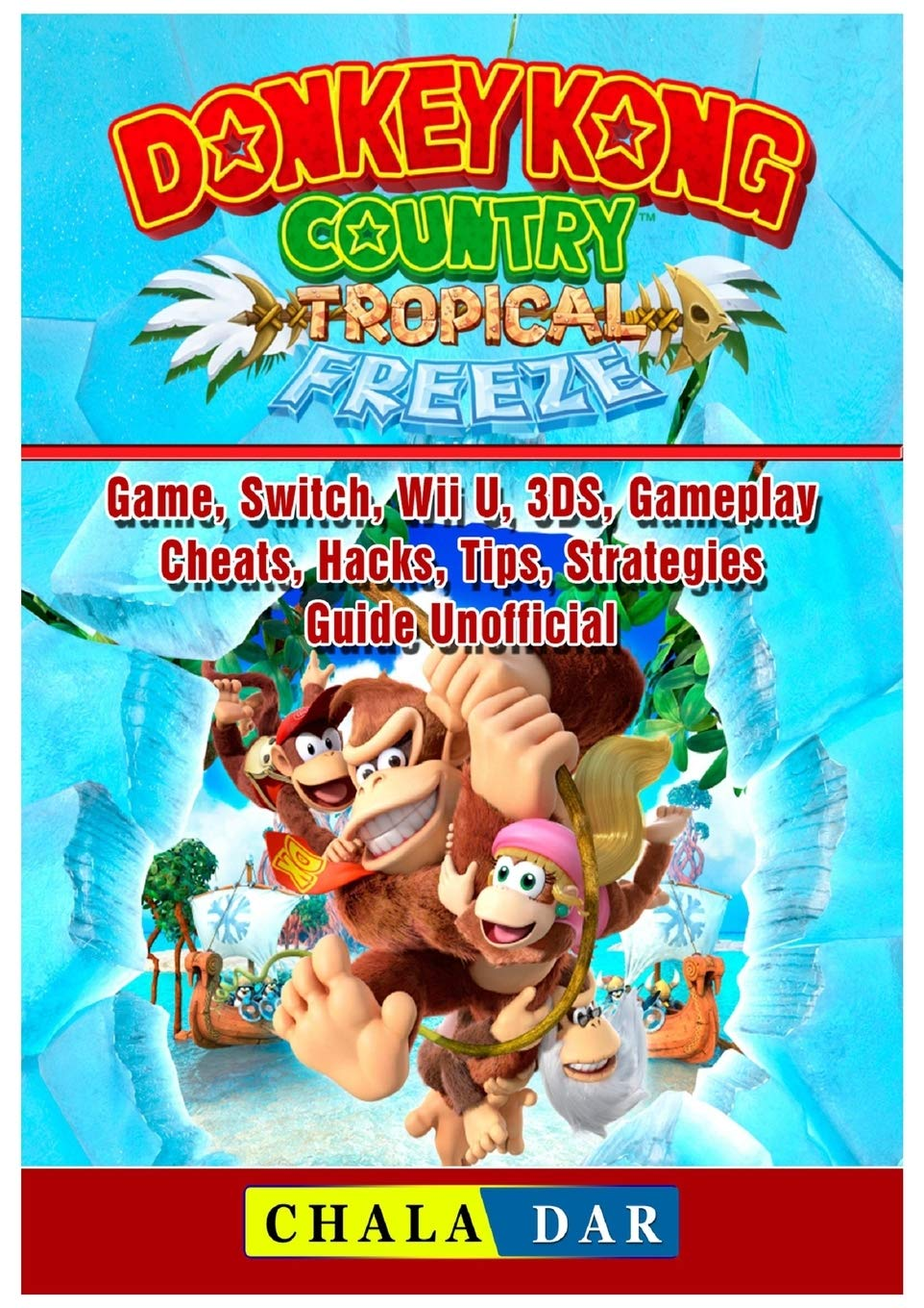 Donkey Kong Country Tropical Freeze Game, Switch, Wii U, 3DS, Gameplay, Cheats, Hacks, Strategies, Guide Unofficial: Amazon.es: Dar, Chala: Libros en idiomas extranjeros