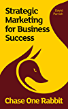 Chase One Rabbit: Strategic Marketing for Business Success: 63 Tips, Techniques and Tales  for Creative Entrepreneurs (English Edition)