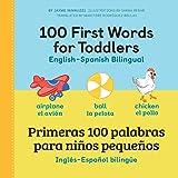 100 First Words for Toddlers: English - Spanish Bilingual: 100 primeras palabras para niños pequeños: Inglés - Español Biling