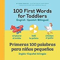 100 First Words for Toddlers: English - Spanish Bilingual: 100 primeras palabras para niños pequeños: Inglés - Español…