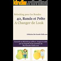 Relooking pour les Rondes : 40 ans, ronde et prête à changer de look sans trop dépenser par Ma-Grande-Taille.com (Conseils des Experts et Lectrices de Ma-Grande-Taille.com t. 1) (French Edition)