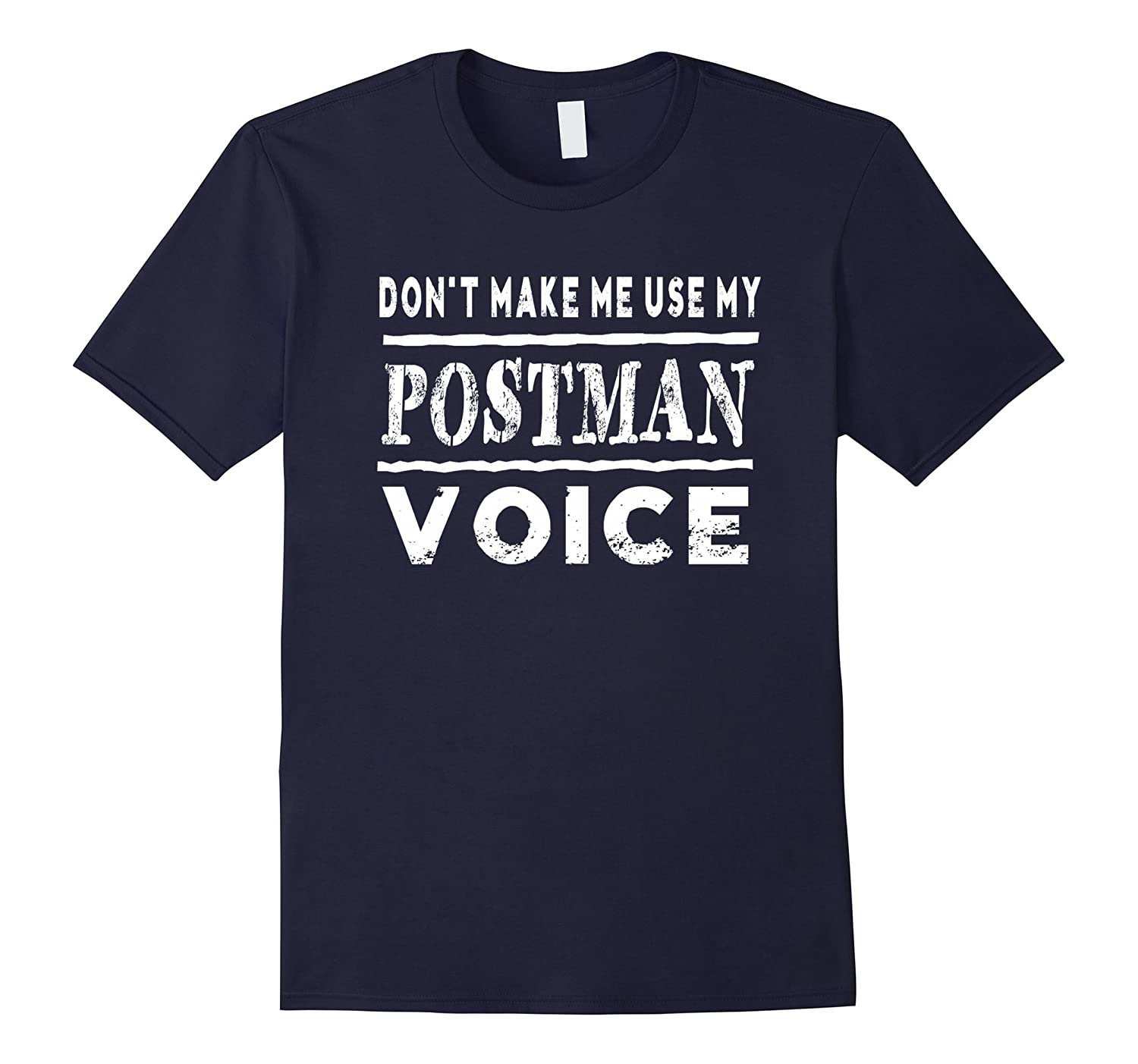 Dont Make Me Use My Postman Voice T-Shirt Funny-TD