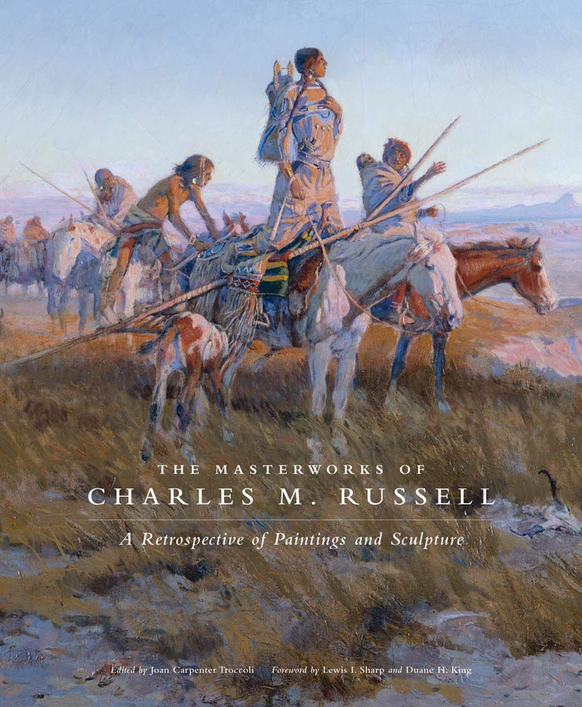 The Masterworks of Charles M. Russell: A Retrospective of Paintings and Sculpture (Volume 6) (The Charles M. Russell Center Series on Art and Photography of the American West)